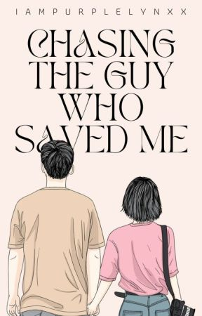 Chasing The Guy Who Saved Me (COMPLETED/EDITING) by iampurplelynxx