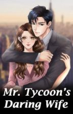MR. TYCOON'S DARING WIFE [PART 1] by ankaheee
