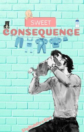 Sweet consequence by SlyRiddlesGirl