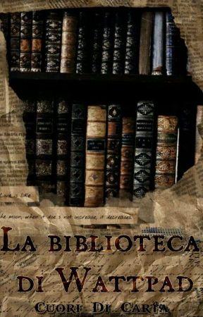 La biblioteca di Wattpad || Edizione 2021/2022 by Cuori_Di_Carta