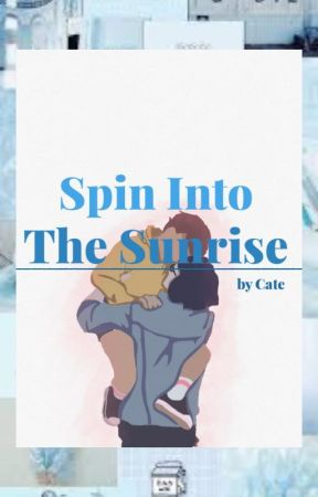 Spin Into The Sunrise by -dxddychill