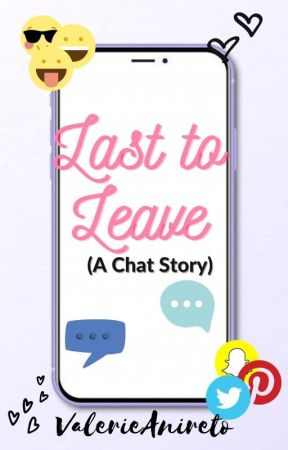 Last to Leave (A Chat Story) by ValerieAnireto