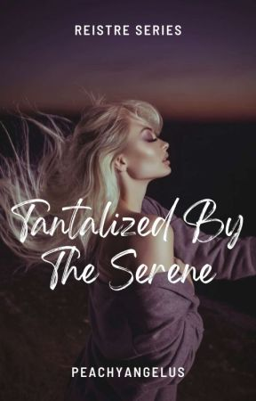 Reistre 3: Tantalized By The Serene ✓ by peachyangelus