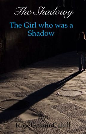 The Shadowy: The Girl who was a Shadow by RoseGrimmCahill