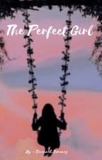 The Perfect Girl by SavannahJimenez6