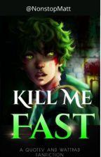 Kill Me Fast - Villain!Deku by NonstopMatt