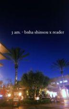 3 am. - bnha shinsou x reader by punchawall