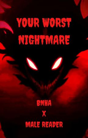 YOUR WORST NIGHTMARE (BNHA X MALE READER) by Shadow_Crawler4