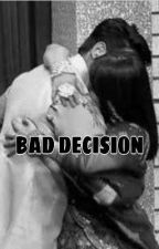BAD DECISION (COMPLETED) by devil_sidnaaz