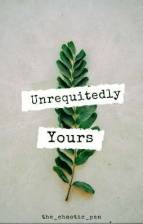 Unrequitedly Yours by the_chaotic_pen