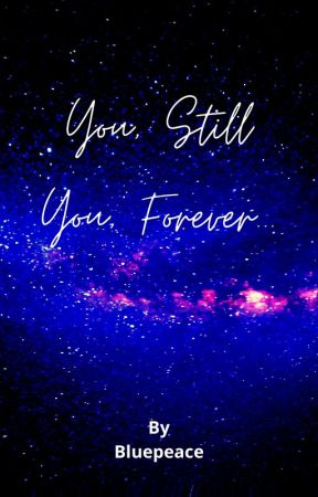 You, Still You, Forever... by War_peace_