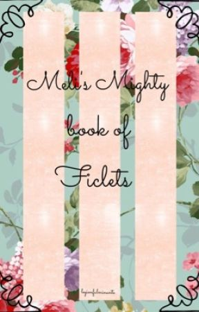 Meli's Mighty Book of Ficlets by legionfulminante