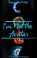 I am Not The Avatar by PurpleTerrorized