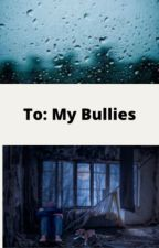 To:  My Bullies (The diary of Emily Sanchez) by LarryStylinson1D454