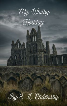 My Whitby Holiday by SophieEndersby