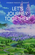 Let's Journey Together! (Pokemon Various x Reader) by FluffyChatte