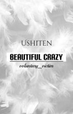 Beautiful Crazy × UshiTen by voluntary_victim