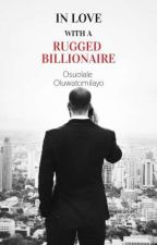In love with a Rugged Billionaire by Tomi_layo