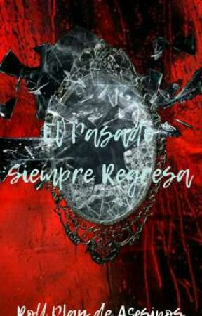 El Pasado Siempre Regresa  {ROLL PLAY DE ASESINOS} by kcrystalli
