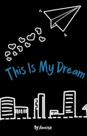 This Is My Dream by anismgl5