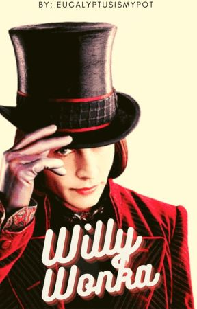"""""""You're a Bad Nut, Yeah"""" Willy Wonka X Reader by eucalyptusismypot"""