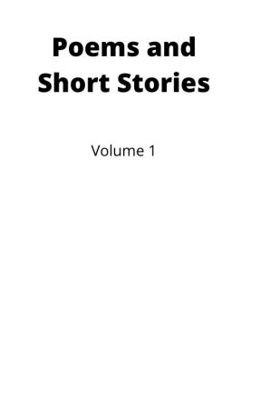 Poems and Short Stories/ Volume 1 by AbeEBlake15