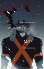 My Alpha's Mark~  Katsuki Bakugo X Omega! Soulmate! Reader by Sis_Cal