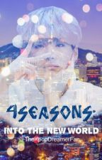 The 4 Seasons: Into the New World (BTS' MYG FF) by TheKpopDreamerFan