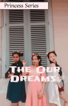The Our Dreams by princesseries