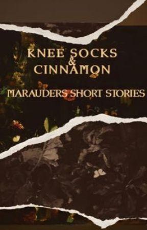 KNEE SOCKS & CINNAMON | marauders short stories  by lillycrown