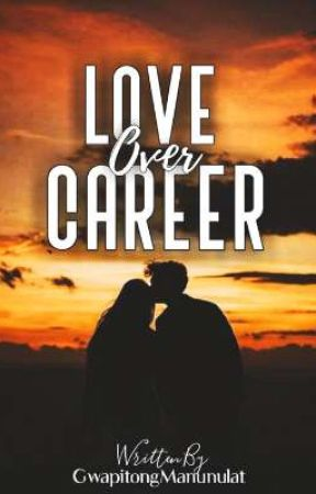 LOVE OVER CAREER (On-Going) by GwapitongManunulat