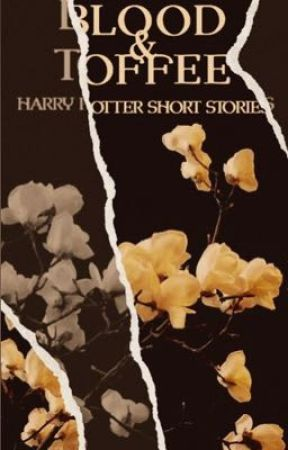 BLOOD & TOFFEE | harry potter short stories  by lillycrown