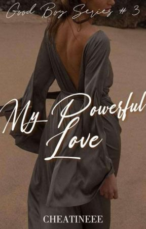 My Powerful Love ( Good boy Series #3 ) by Cheatineee