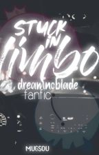📞 - ༯ stuck in limbo || a dreamnoblade fanfic [HIATUS] by mugsou