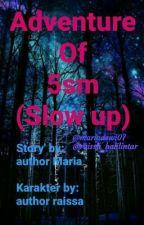 adventure of 5sm (slow up) (Hiatus) by mariadewi07
