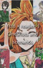YTTD x Reader(Oneshots, Imagines, Scenarios, etc!) by UndefinedpersonXD