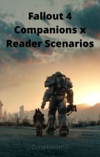 Fallout 4 Companions (+King, Benny and Butch) x Reader Scenarios by Curseblood17