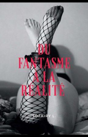 Du fantasme à la réalité by SophieLvrdr