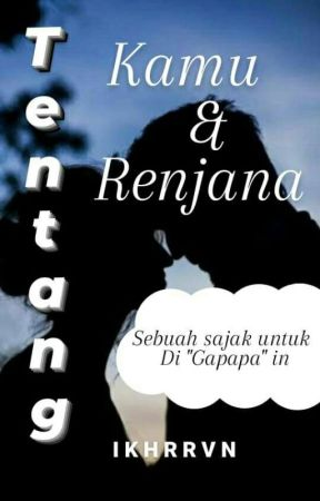 Tentang Kamu Dan Renjana by RintikTeduh_