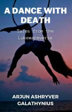 A Dance With Death (And Other Tales From the Lukewarmverse) by TheRealArjun