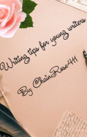 Writing tips for young authors  by ChainRose411