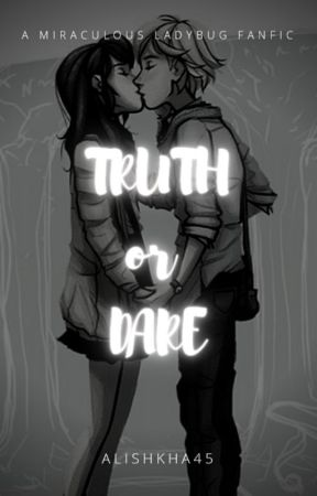 Truth or Dare [ A Miraculous Ladybug Fanfic ] by Alishkha45