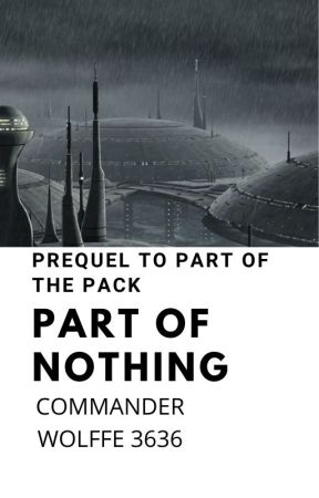 Part of Nothing: Prequel to Part of the Pack by CommanderWolffe3636