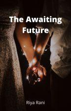 The Awaiting Future by riyarani1
