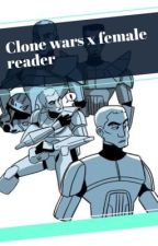 Clone wars x female reader  by marydiva17
