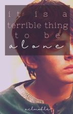 it is a terrible thing to be alone by aclmohle