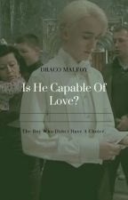 Is He Capable Of Love? (Y/N x Draco) by maisakuta