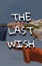 THE LAST WISH by itsbellalin