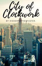 City of Clockwork by HigherFurtherFaster-