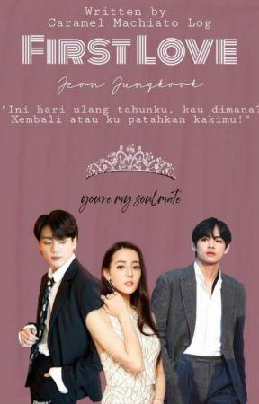 FIRST LOVE - FF Jeon Jungkook by Caramelmachiatolog